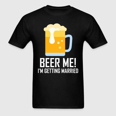 Beer Me I'm Getting Married - Men's T-Shirt