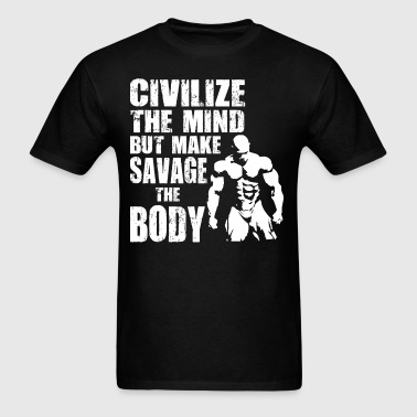 Make Savage The Body - Gym Motivation - Men's T-Shirt