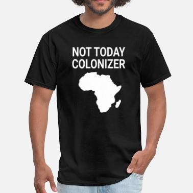 Colonizer Not Today Colonizer - Men's T-Shirt