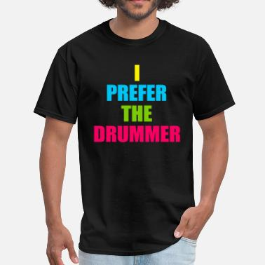 cc1c1ee0 Drummer i_prefer_the_drummer_tees - Men's T-Shirt. Men's T-Shirt.  i_prefer_the_drummer_tees. from $18.49