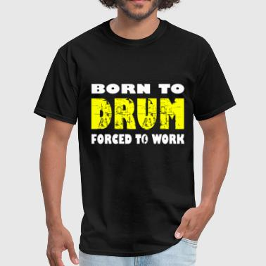 Born To Drum Forced To Work Drummer Percussion Roc - Men's T-Shirt