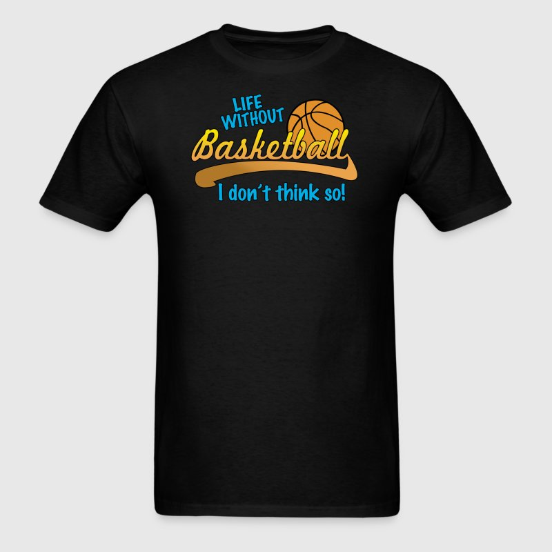 Life Without Basketball - Men's T-Shirt