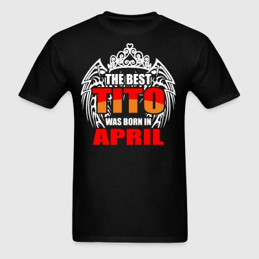 The Best Tito was Born in April - Men's T-Shirt