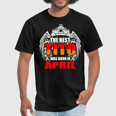 Titos The Best Tito was Born in April - Men's T-Shirt
