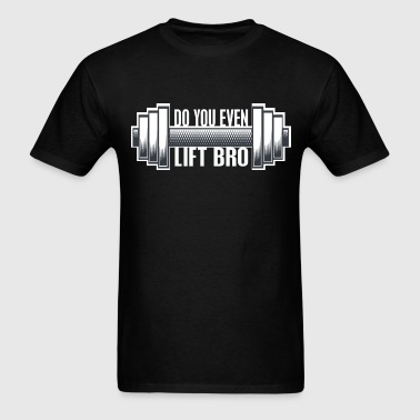 Do you even lift bro, white letters - Men's T-Shirt