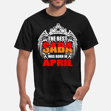 Saba The Best Saba was Born in April - Men's T-Shirt