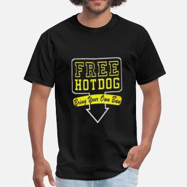 Bun Hot Dog Free Hot Dog Bring Your Own Bun - Men's T-Shirt