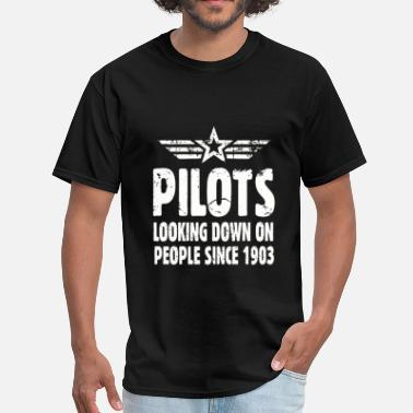Looking Down On People Pilots Looking Down On People Since 1903 - Men's T-Shirt