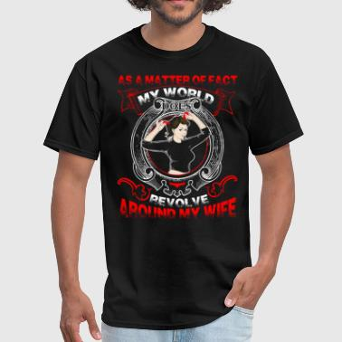 My World Does Revolve Around My Wife T Shirt - Men's T-Shirt