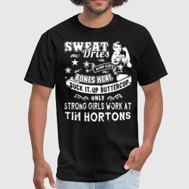 Tim Hortons sweat dries blood clots bones heal suck it up butt - Men's T-Shirt
