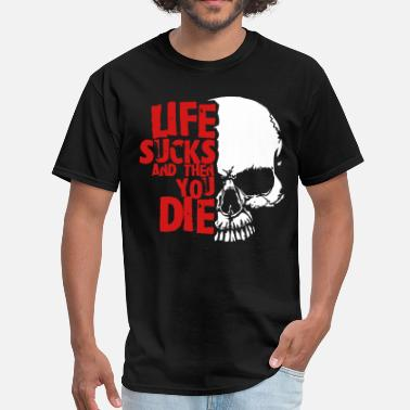 Life Sucks Then You Die life sucks and then you die - Men's T-Shirt