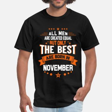 Legends Are Born In November All Men Created Equal But The Best Born In Novemb - Men's T-Shirt