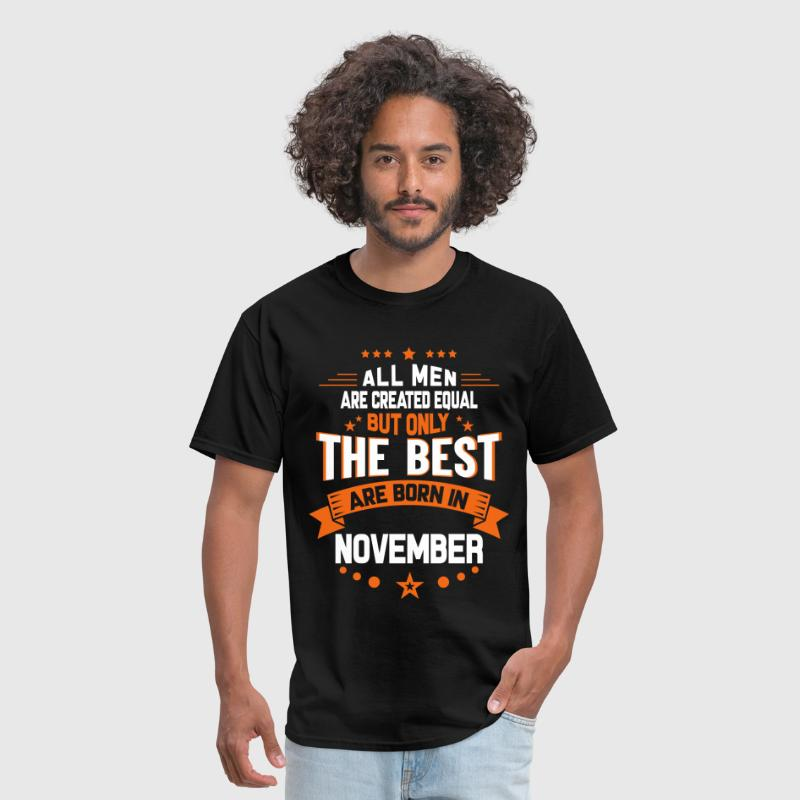 All Men Created Equal But The Best Born In Novemb - Men's T-Shirt