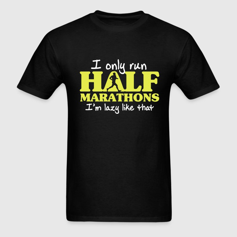 I Only Run Half Marathon - Men's T-Shirt