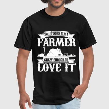 Skilled enough to be a farmer - Crazy enough - Men's T-Shirt