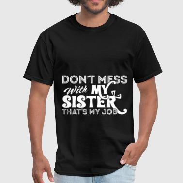 Dont Mess dont mess with my sister - Men's T-Shirt