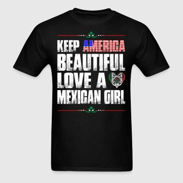 Keep America Beautiful Love A Mexican Girl - Men's T-Shirt