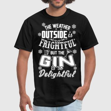 Weather Outside Is Frightful But Gin Is Delightful - Men's T-Shirt