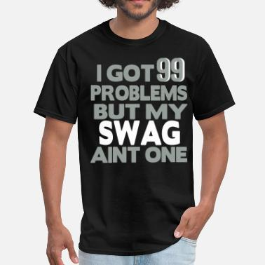 I Got 99 Problems But My Kicks Aint One I GOT 99 PROBLEMS BUT MY SWAG AIN'T ONE - Men's T-Shirt