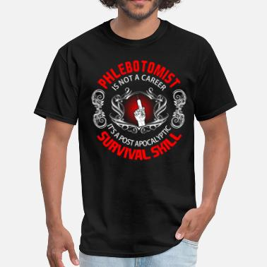 Post Apocalyptic Phlebotomist is not career it's a post apocalyptic - Men's T-Shirt