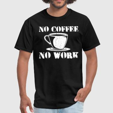 No Coffee No Work Coffee Job Tshirt Gift Item - Men's T-Shirt