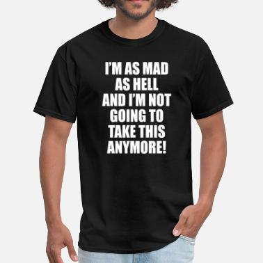Im Mad I'm Mad As Hell And I'm Not Going To Take This  - Men's T-Shirt