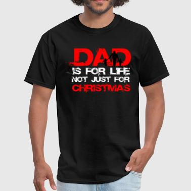 DAD IS FOR LIFE NOT JUST FOR CHRISTMAS - Men's T-Shirt