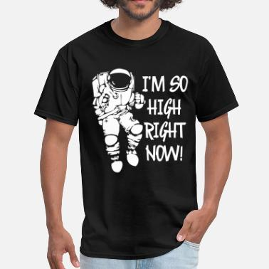 Outer Space I'm So High Right Now - Men's T-Shirt