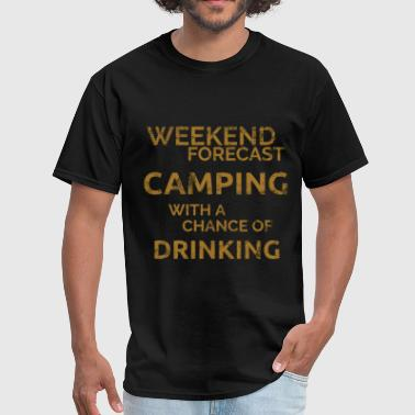 Weekend Forecast Camping and Drinking - Men's T-Shirt