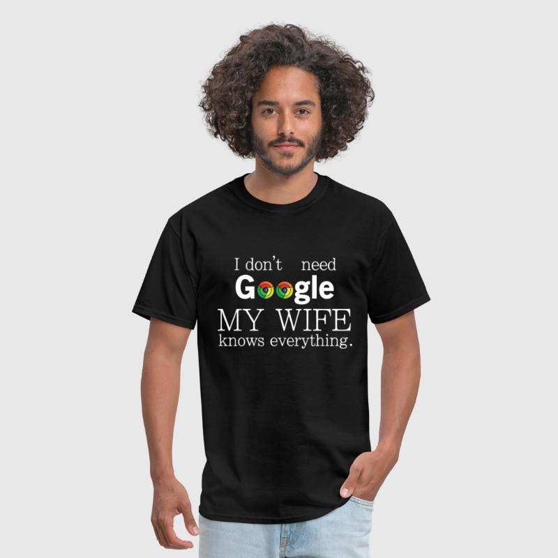 I don't need google my wife knows everything - Men's T-Shirt