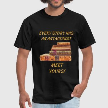 Every Story Has An Antagonist - Men's T-Shirt