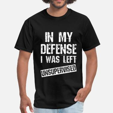Currently Unsupervised This is the best and funniest tee shirt that's perfect for you In my defense - Men's T-Shirt