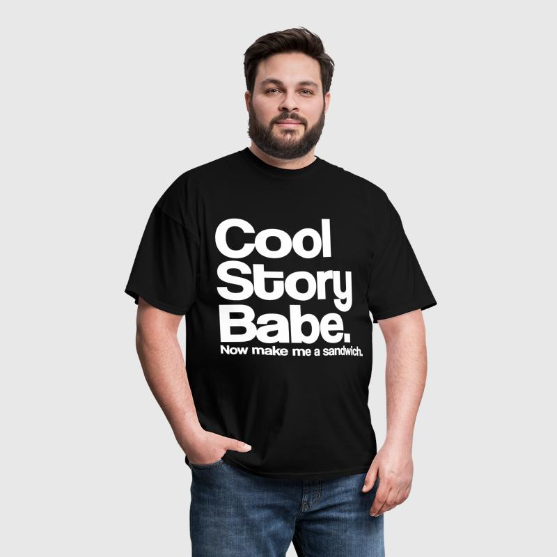 Cool Story Babe.  Now make me a sandwich. - Men's T-Shirt