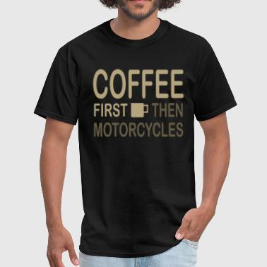 Coffees Motorcycles Coffee then motorcycles - Men's T-Shirt