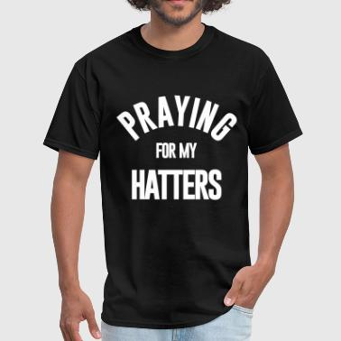 Fucking Dope PRAYING FOR MY HATTERS - Men's T-Shirt