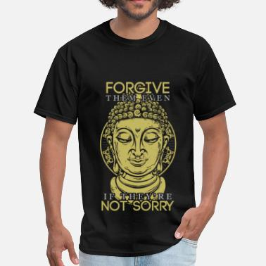 Buddha Buddha - Forgive them even they're not sorry - Men's T-Shirt