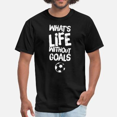 Soccer Sayings what's life without goals - Men's T-Shirt