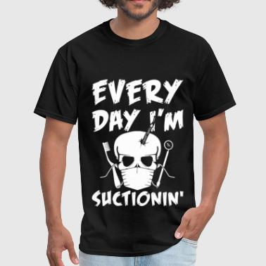 Dentist - Everyday I'm suctioning awesome t - shir - Men's T-Shirt