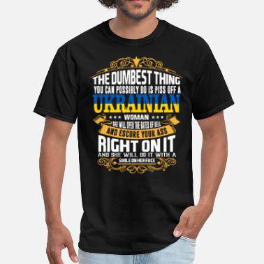 Ukrainian The Dumbest Thing You Can Possibly Do Is Piss Off  - Men's T-Shirt