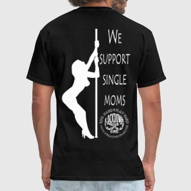 I Support Single Moms We Support Single Moms - Men's T-Shirt