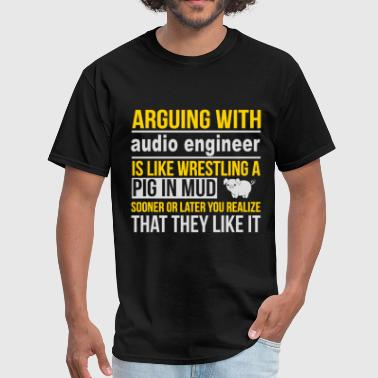 Don't Argue With - Audio Engineer - Men's T-Shirt