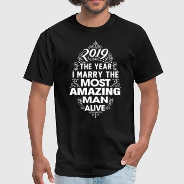 Rocking The Spoiled 2019 the year I marry the most amazing man alive h - Men's T-Shirt