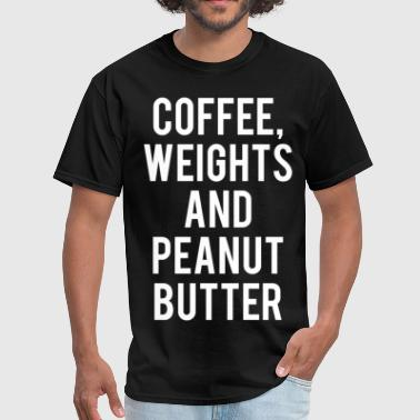 Coffee, Weights, and Peanut Butter - Men's T-Shirt