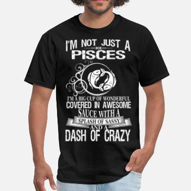 Crazy Pisces Pisces Splash Of Sassy And A Dash Of Crazy - Men's T-Shirt