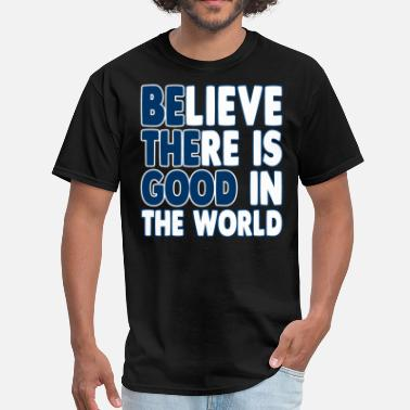 Good Believe There Is Good In The World - Men's T-Shirt