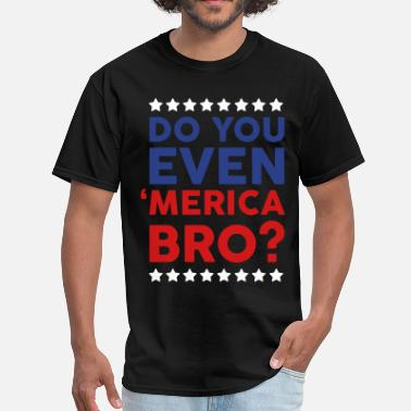 Because Merica Thats Why Do You Even Merica Bro? - Men's T-Shirt