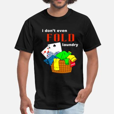 b8c47cac4 Wsop i dont even fold laundry - Men's T-Shirt