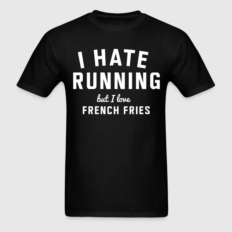 I hate running but I love french fries - Men's T-Shirt