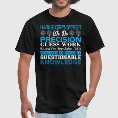 Precision Work Marine Corps Do Precision Work Unreliable Data - Men's T-Shirt
