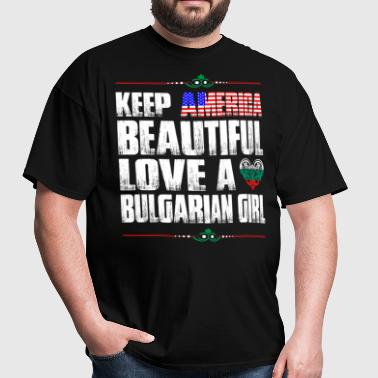 Keep America Beautiful Love A Bulgarian Girl - Men's T-Shirt